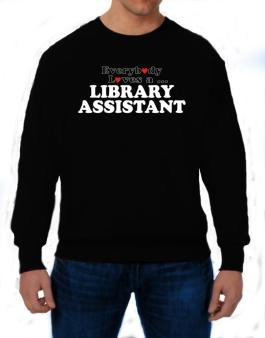 Everybody Loves A Library Assistant Sweatshirt