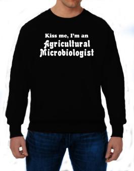 Kiss Me, I Am An Agricultural Microbiologist Sweatshirt