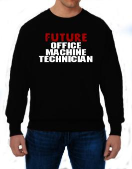 Future Office Machine Technician Sweatshirt