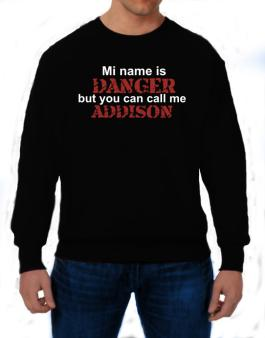 My Name Is Danger But You Can Call Me Addison Sweatshirt