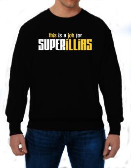 This Is A Job For Superillias Sweatshirt