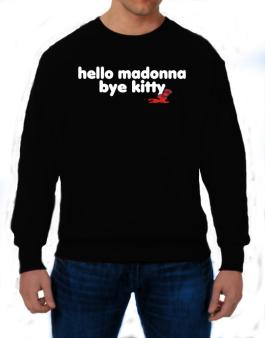 Hello Madonna Bye Kitty Sweatshirt