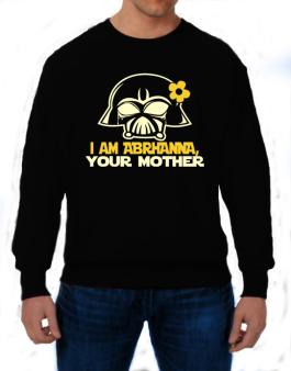 I Am Abrianna, Your Mother Sweatshirt