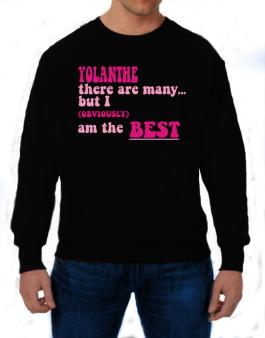 Yolanthe There Are Many... But I (obviously!) Am The Best Sweatshirt