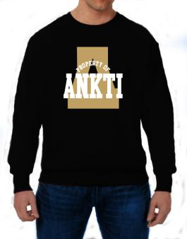 Property Of Ankti Sweatshirt