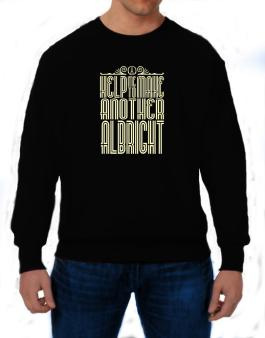 Help Me To Make Another Albright Sweatshirt