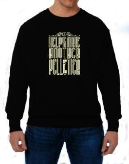 Help Me To Make Another Pelletier Sweatshirt