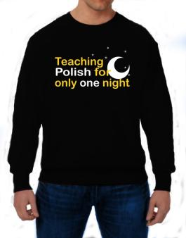 Teaching Polish For Only One Night Sweatshirt
