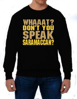Whaaat? Dont You Speak Saramaccan? Sweatshirt