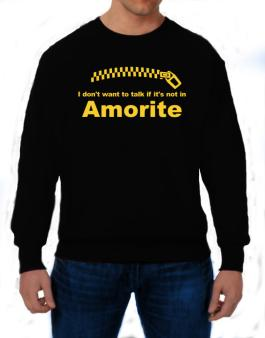 I Dont Want To Talk If It Is Not In Amorite Sweatshirt