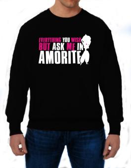 Anything You Want, But Ask Me In Amorite Sweatshirt