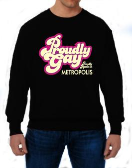 Proudly Gay, Proudly Made In Metropolis Sweatshirt