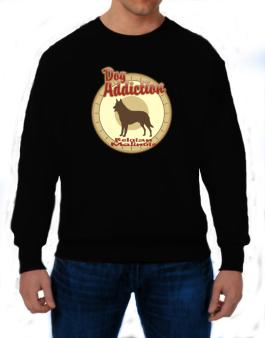 Dog Addiction : Belgian Malinois Sweatshirt