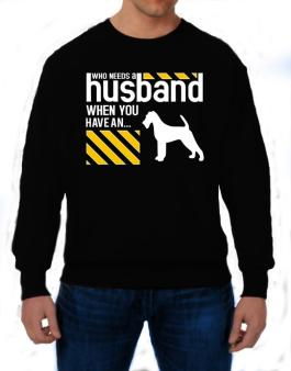 Who Needs A Husband When You Have A ... Irish Terrier Sweatshirt