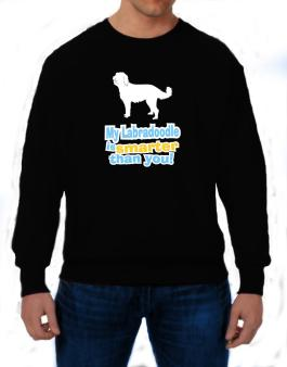 My Labradoodle Is Smarter Than You ! Sweatshirt