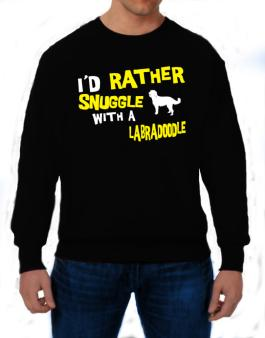 Id Rather Snuggle With A Labradoodle Sweatshirt
