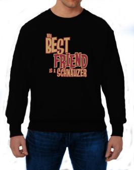 My Best Friend Is A Schnauzer Sweatshirt