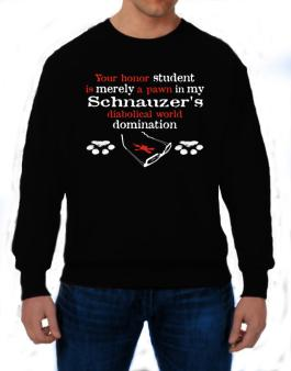 Your Honor Student Is Merely A Pawn In My Schnauzers Diabolical World Domination Sweatshirt