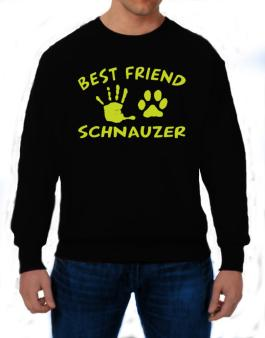My Best Friend Is My Schnauzer Sweatshirt