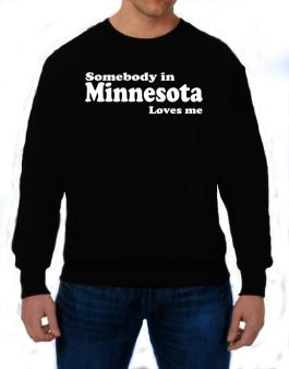 somebody In Minnesota Loves Me Sweatshirt