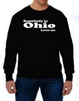 somebody In Ohio Loves Me Sweatshirt