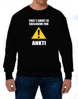 This T-shirt Is Exclusive For Ankti Sweatshirt