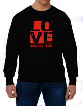 Love Jews For Jesus Sweatshirt