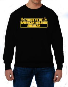 Proud To Be American Mission Anglican Sweatshirt