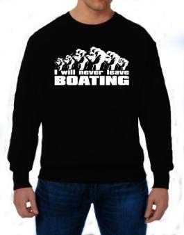 I Will Never Leave Boating Sweatshirt