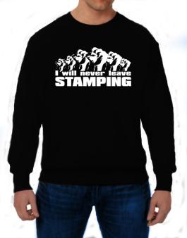 I Will Never Leave Stamping Sweatshirt