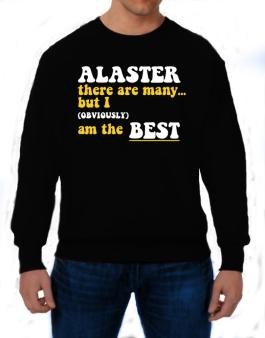 Alaster There Are Many... But I (obviously) Am The Best Sweatshirt