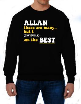 Allan There Are Many... But I (obviously) Am The Best Sweatshirt