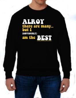 Alroy There Are Many... But I (obviously) Am The Best Sweatshirt