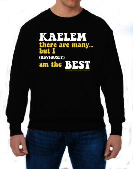 Kaelem There Are Many... But I (obviously) Am The Best Sweatshirt