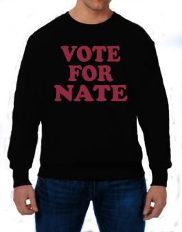 Vote For Nate Sweatshirt