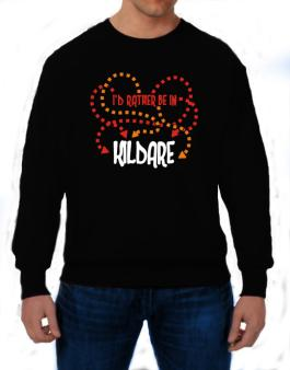 """ Id rather be in Kildare "" Sweatshirt"