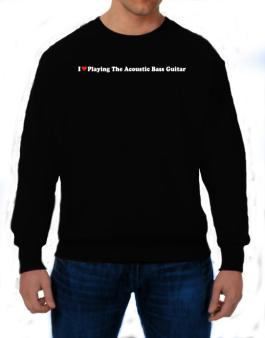 I Love Playing The Acoustic Bass Guitar Players Sweatshirt