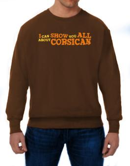 I Can Show You All About Corsican Sweatshirt