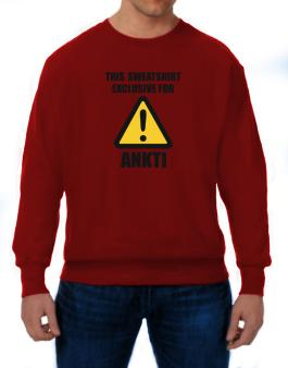 This Sweatshirt Is Exclusive For Ankti Sweatshirt