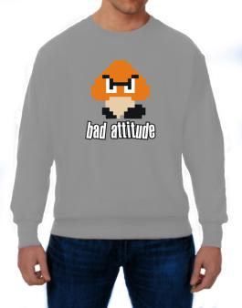 Bad Attitude Sweatshirt