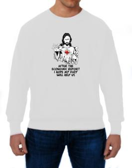 After The Economic Report I Hope My Daddy Will Help Us - Jesus Sweatshirt