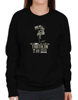 Life Is Simple... Eat, Sleep And Triathlon Sweatshirt-Womens