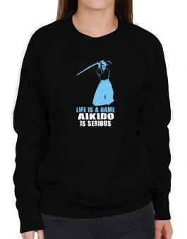 Life Is A Game, Aikido Is Serious Sweatshirt-Womens
