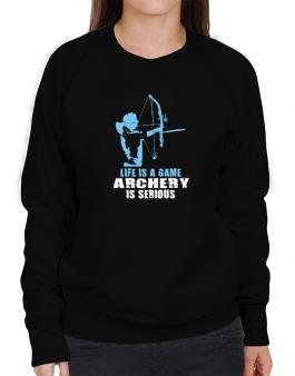 Life Is A Game, Archery Is Serious Sweatshirt-Womens