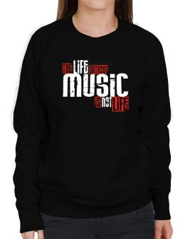 Life Without Music Is Not Life Sweatshirt-Womens