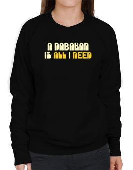 A Dabakan Is All I Need Sweatshirt-Womens