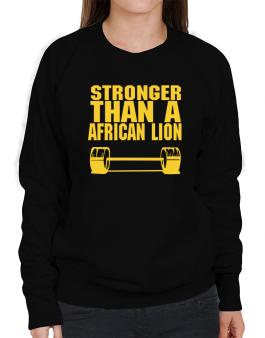 Stronger Than An African Lion Sweatshirt-Womens