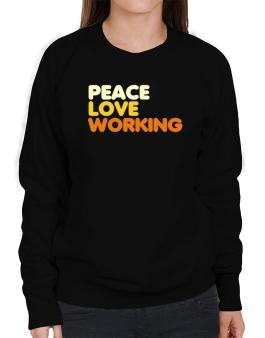 Peace Love Working Sweatshirt-Womens