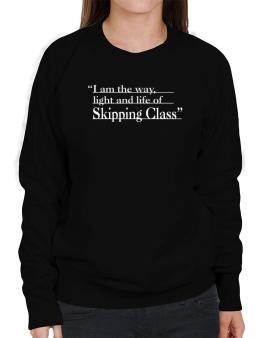 I Am The Way, Light And Life Od Skipping Class Sweatshirt-Womens