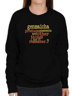 Genmaicha Produces Amnesia And Other Things I Dont Remember ..? Sweatshirt-Womens